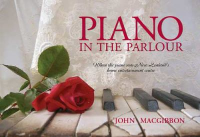 Cover image for Piano in the parlour : when the piano was New Zealand's home entertainment centre