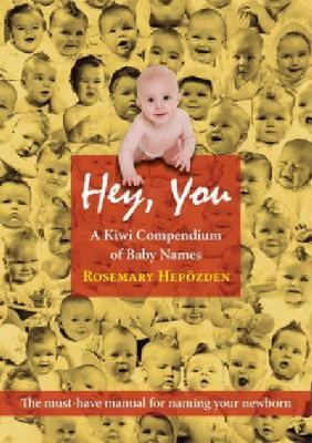 Cover image for Hey, you : a Kiwi compendium of baby names