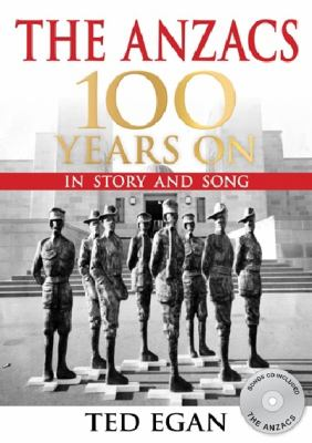 Cover image for The Anzacs 100 years on : in story and song : Australia and New Zealand in World War 1