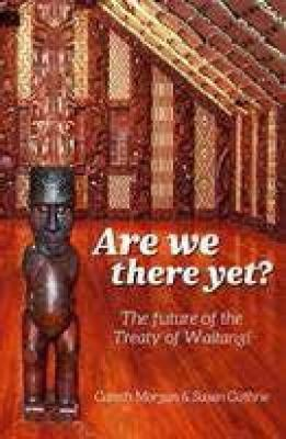 Cover image for Are we there yet? : the future of the Treaty of Waitangi