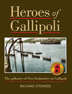 Cover image for Heroes of Gallipoli : the gallantry of New Zealanders on Gallipoli
