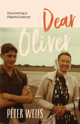 Cover image for Dear Oliver : uncovering a Pākehā history