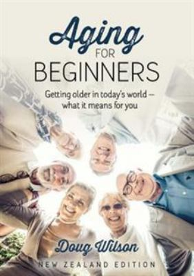 Cover image for Aging for beginners : getting older in today's world - what it means for you