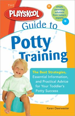 Cover image for The Playskool Guide to Potty Training : The Best Strategies, Essential Information and Practical Advice for Your Toddler's Potty Success