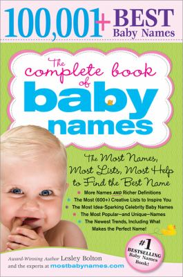Cover image for The complete book of baby names : the most names, most lists, most help to find the best name ...