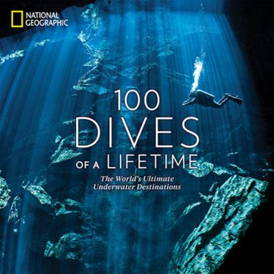 Cover image for 100 dives of a lifetime : the world's ultimate underwater destinations