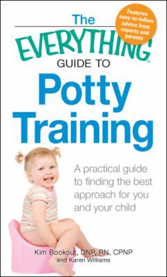 Cover image for The everything guide to potty training : a practical guide to finding the best approach for you and your child