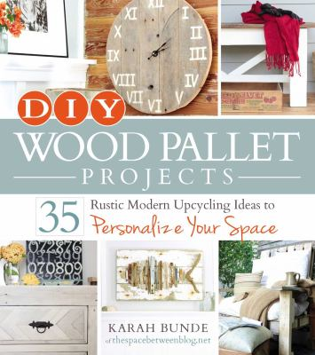 Cover image for DIY wood pallet projects : 35 rustic modern upcycling ideas to personalize your space
