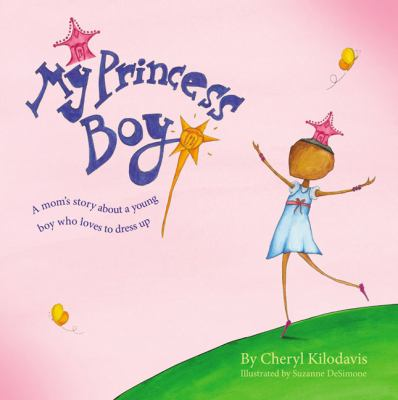 Cover image for My princess boy : [a mom's story about a young boy who loves to dress up]
