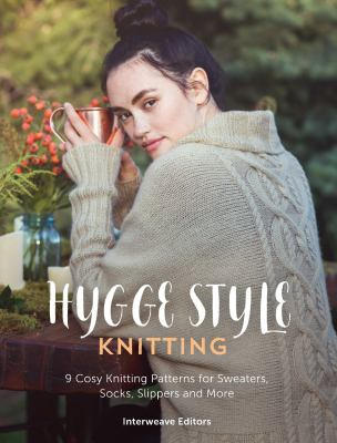 Cover image for Hygge style knits : 9 cosy knitting patterns for sweaters, socks, slippers and more