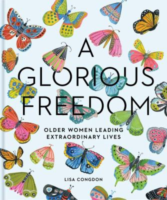 Cover image for A glorious freedom : older women leading extraordinary lives