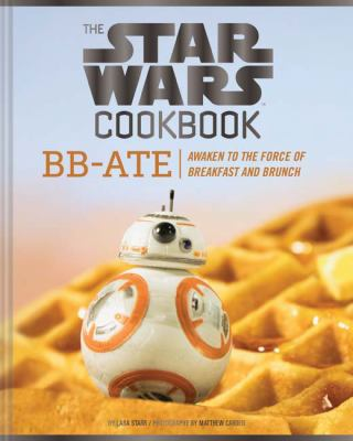 Cover image for The Star Wars cookbook : BB-Ate : awaken to the force of breakfast and brunch