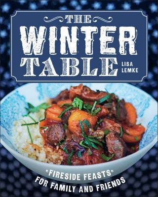 Cover image for The winter table : fireside feasts for family and friends