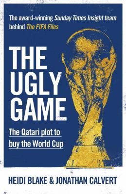Cover image for The Ugly Game : The Qatari Plot to Buy the World Cup