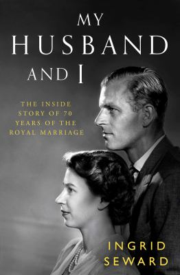 Cover image for My husband and I : the inside story of 70 years of the royal marriage
