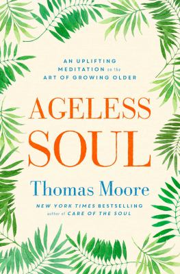 Cover image for Ageless soul : an uplifting meditation on the art of growing older