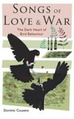 Cover image for Songs of love and war : the dark heart of bird behaviour