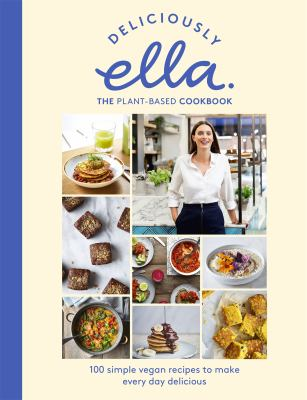 Cover image for Deliciously Ella : the plant-based cookbook : 100 simple vegan recipes to make every day delicious
