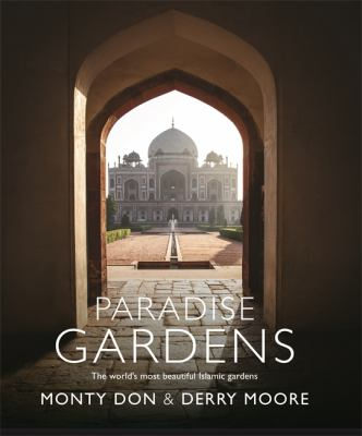 Cover image for Paradise gardens : the world's most beautiful Islamic gardens