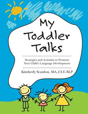 Cover image for My toddler talks : strategies and activities to promote your child's language development