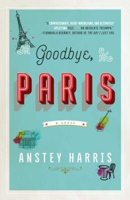 Cover image for Goodbye, Paris : a novel