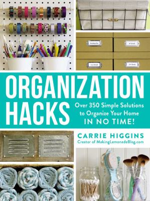 Cover image for Organization hacks : over 350 simple solutions to organize your home in no time!