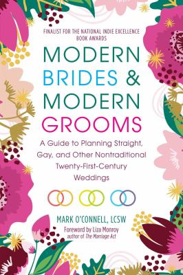 Cover image for Modern brides & modern grooms : a guide to planning straight, gay, and other nontraditional twenty-first-century weddings