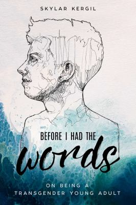 Cover image for Before I had the words : on being a transgender young adult