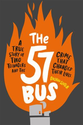 Cover image for The 57 bus : a true story of two teenagers and the crime that changed their lives