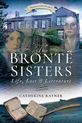 Cover image for The Brontë sisters : life, loss and literature