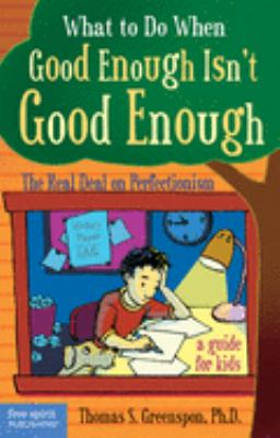 Cover image for What to do when good enough isn't good enough : the real deal on perfectionism : a guide for kids