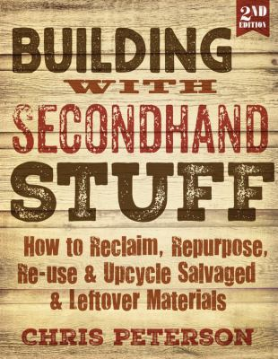 Cover image for Building with secondhand stuff : how to reclaim, repurpose, re-use & upcycle salvaged & leftover materials