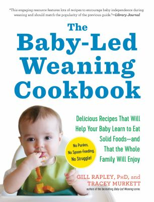 Cover image for The baby-led weaning cookbook : 130 recipes that will help your baby learn to eat solid foods-- and that the whole family will enjoy