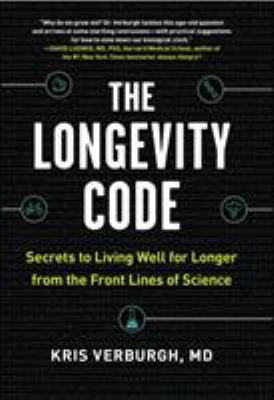 Cover image for The longevity code : secrets to living well for longer from the front lines of science