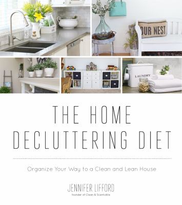 Cover image for The home decluttering diet : organize your way to a clean and lean house