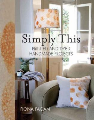 Cover image for Simply this : printed and dyed handmade projects