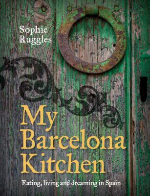 Cover image for My Barcelona kitchen : eating, living and dreaming in Spain