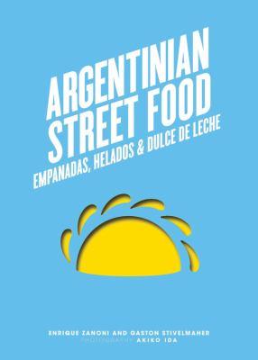Cover image for Argentinian street food : empanadas, helados & dulce de leche