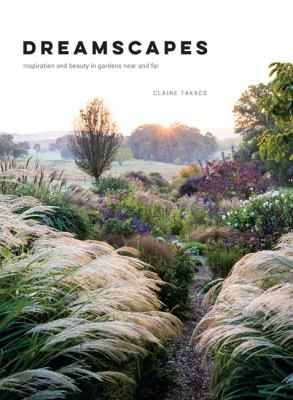 Cover image for Dreamscapes : inspiration and beauty in gardens near and far