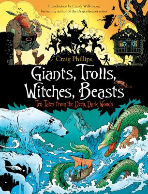 Cover image for Giants, trolls, witches, beasts : ten tales from the deep, dark woods