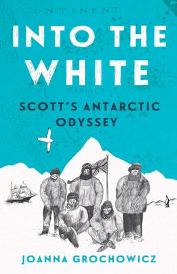 Cover image for Into the white : Scott's Antarctic Odyssey