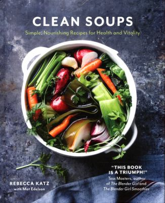 Cover image for Clean soups : simple, nourishing recipes for health and vitality