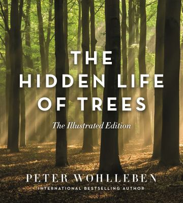 Cover image for The hidden life of trees : the illustrated edition