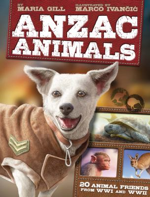Cover image for Anzac animals : 20 animal friends from WWI and WWII
