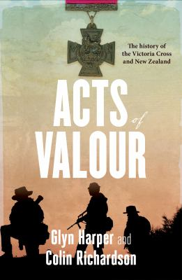 Cover image for Acts of valour : the history of the Victoria Cross and New Zealand