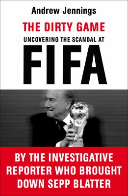 Cover image for The dirty game : uncovering the scandal at FIFA