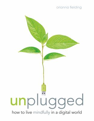 Cover image for Unplugged : how to live mindfully in a digital world