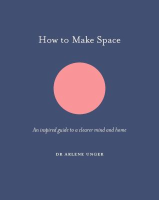 Cover image for How to make space : an inspired guide to a clearer mind and home