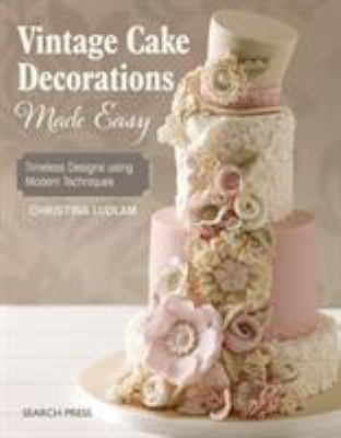 Cover image for Vintage cake decorations made easy : timeless designs using modern techniques