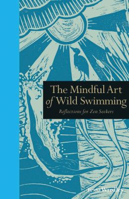 Cover image for The mindful art of wild swimming : reflections for Zen seekers